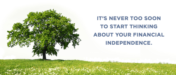 It's never too soon to start thinking about your financial independence.